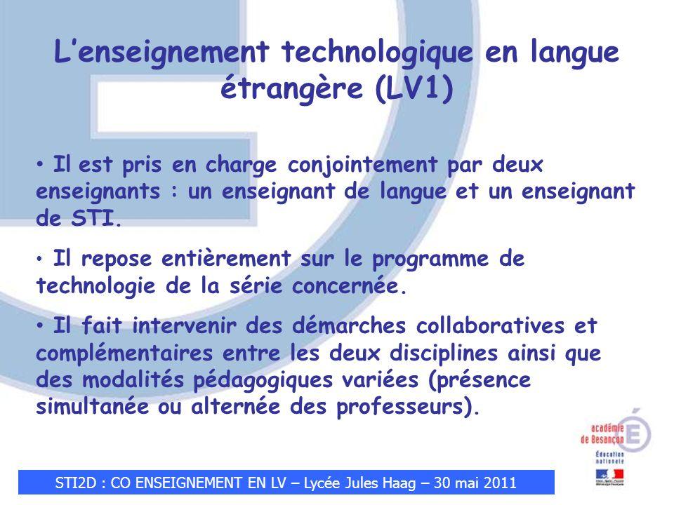 STI2D : CO ENSEIGNEMENT EN LV – Lycée Jules Haag – 30 mai 2011 Lenseignement technologique en langue étrangère (LV1) Il est pris en charge conjointement par deux enseignants : un enseignant de langue et un enseignant de STI.