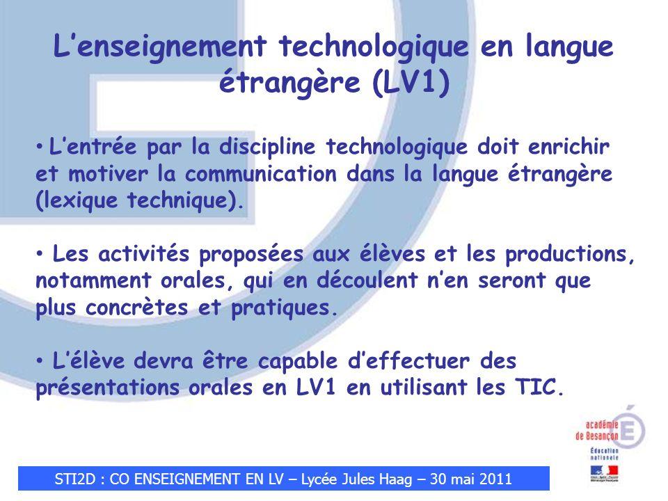 STI2D : CO ENSEIGNEMENT EN LV – Lycée Jules Haag – 30 mai 2011 Lentrée par la discipline technologique doit enrichir et motiver la communication dans la langue étrangère (lexique technique).