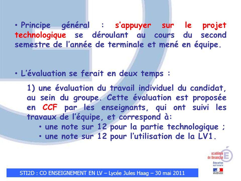 STI2D : CO ENSEIGNEMENT EN LV – Lycée Jules Haag – 30 mai 2011 Principe général : sappuyer sur le projet technologique se déroulant au cours du second semestre de lannée de terminale et mené en équipe.