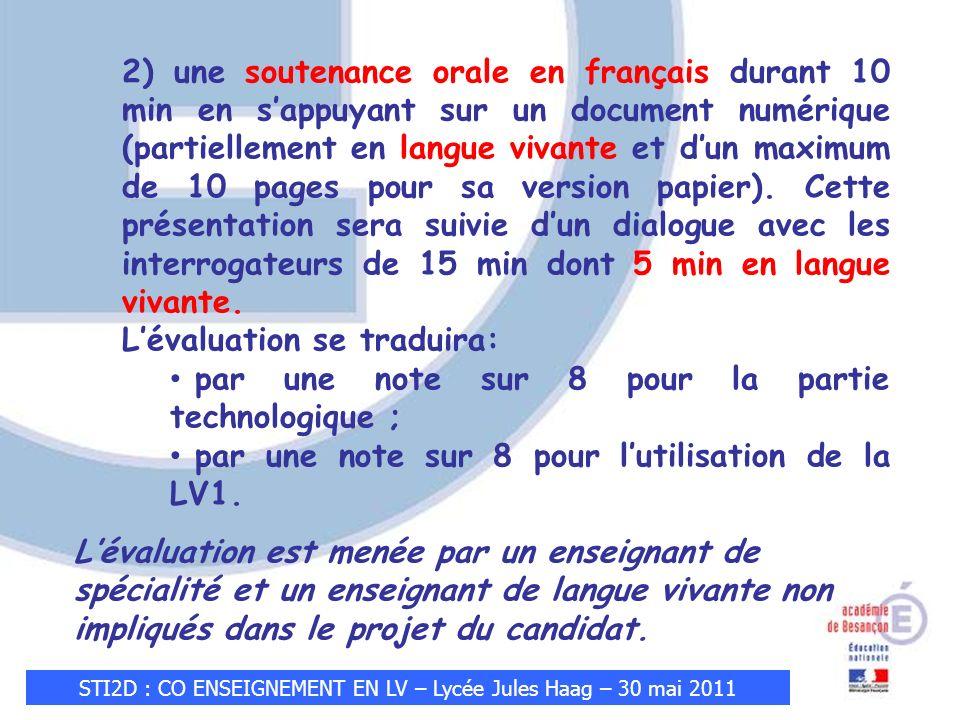 STI2D : CO ENSEIGNEMENT EN LV – Lycée Jules Haag – 30 mai 2011 2) une soutenance orale en français durant 10 min en sappuyant sur un document numérique (partiellement en langue vivante et dun maximum de 10 pages pour sa version papier).