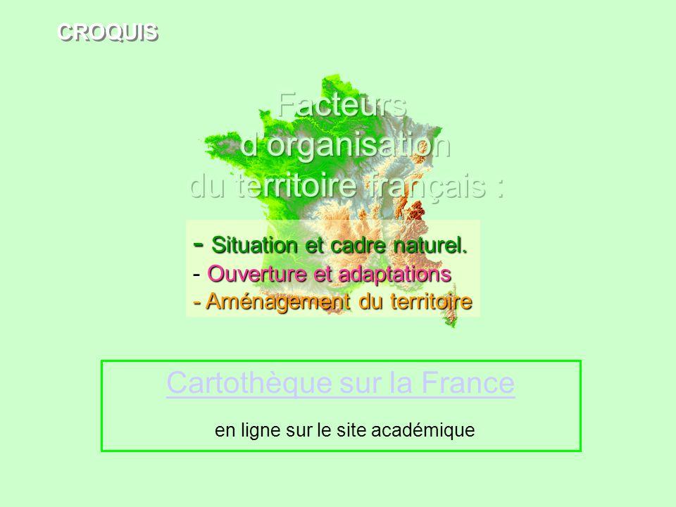 CROQUIS Cartothèque sur la France en ligne sur le site académique - Situation et cadre naturel. - Ouverture et adaptations - Aménagement du territoire