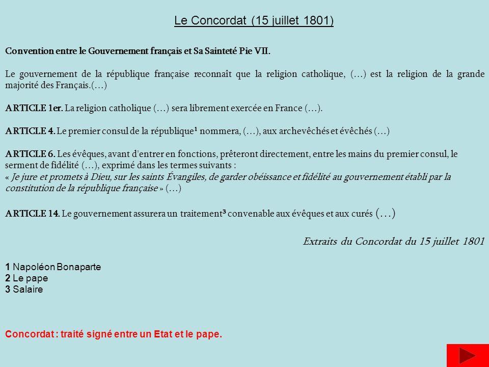 Le Concordat (15 juillet 1801) Convention entre le Gouvernement français et Sa Sainteté Pie VII. Le gouvernement de la république française reconnaît