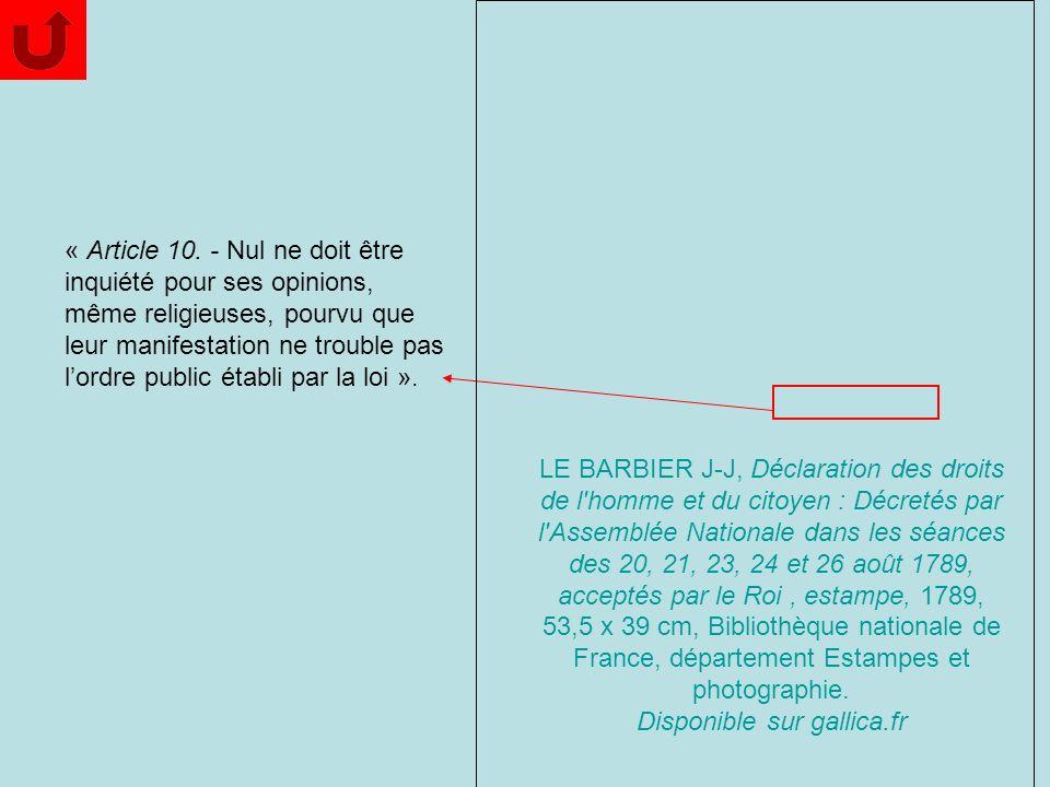 « Article 10. - Nul ne doit être inquiété pour ses opinions, même religieuses, pourvu que leur manifestation ne trouble pas lordre public établi par l