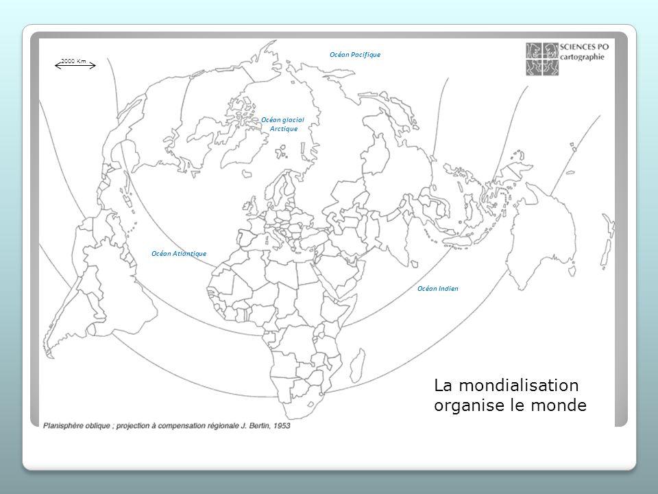 La mondialisation organise le monde Océan Atlantique Océan Indien Océan Pacifique Océan glacial Arctique 2000 Km