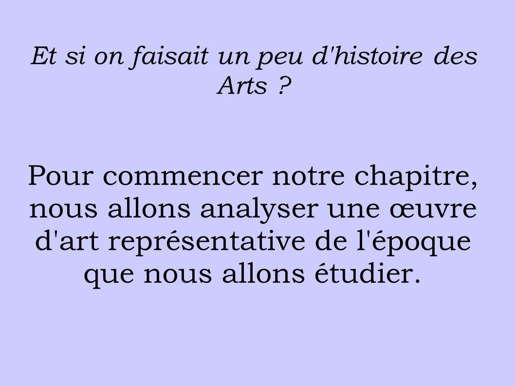 Et si on faisait un peu d'histoire des Arts ? Pour commencer notre chapitre, nous allons analyser une œuvre d'art représentative de l'époque que nous