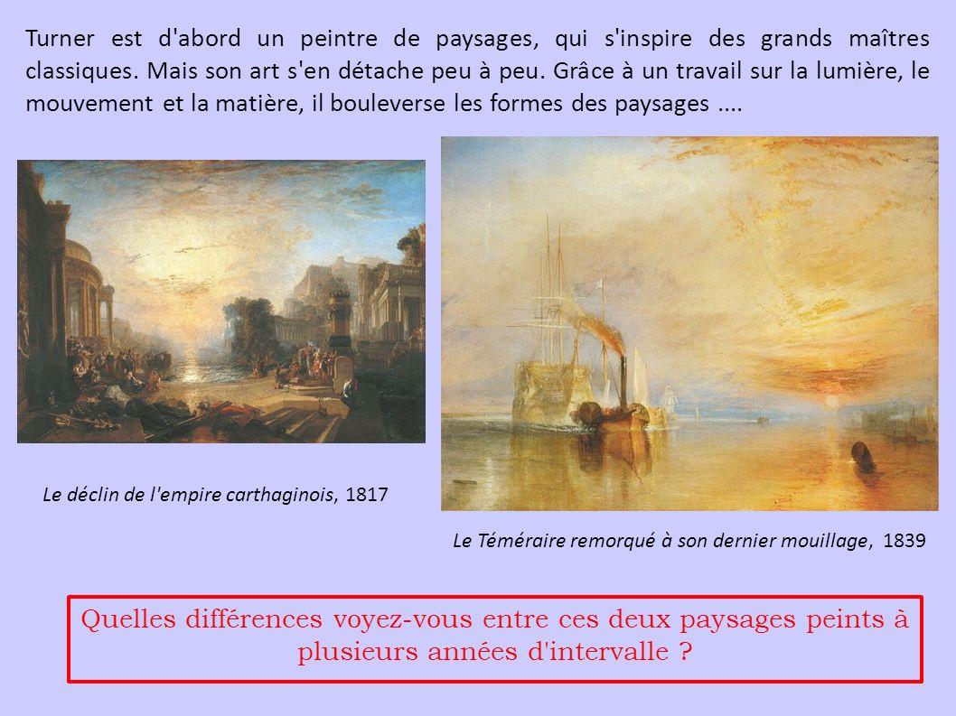 Le déclin de l'empire carthaginois, 1817 Turner est d'abord un peintre de paysages, qui s'inspire des grands maîtres classiques. Mais son art s'en dét