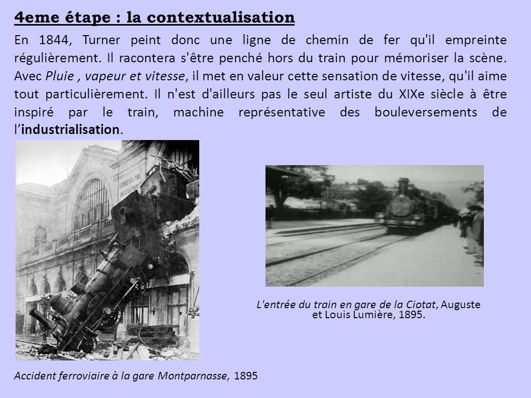 4eme étape : la contextualisation En 1844, Turner peint donc une ligne de chemin de fer qu'il empreinte régulièrement. Il racontera s'être penché hors