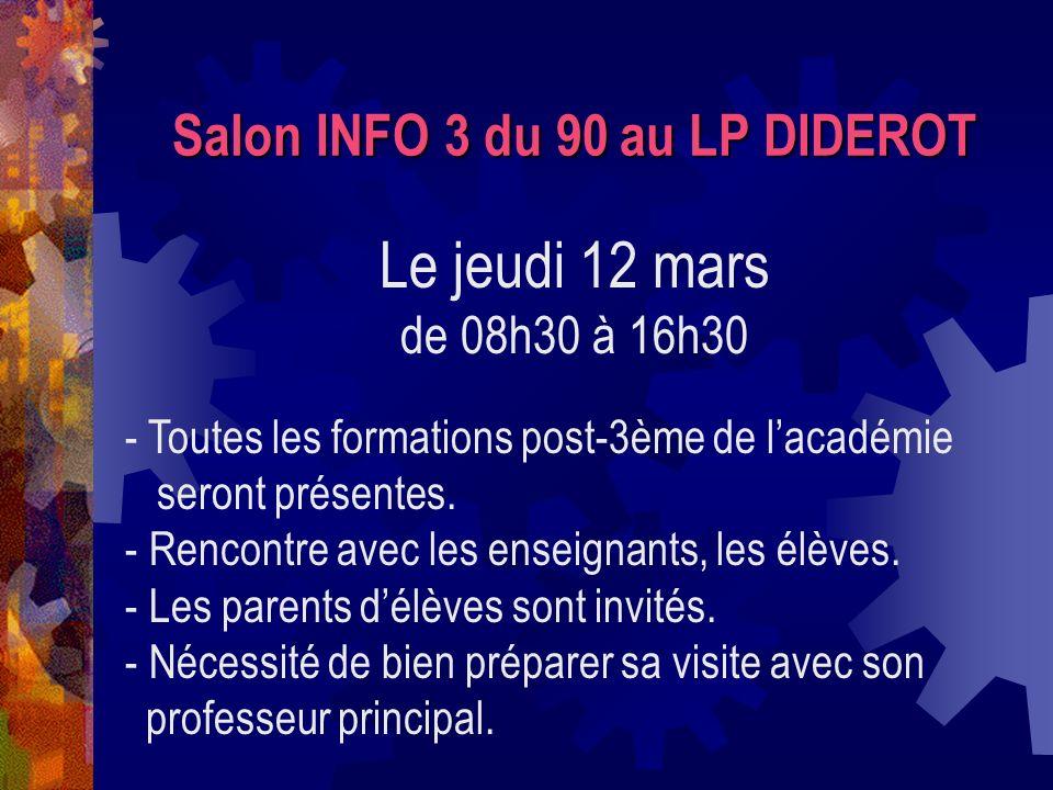 Salon INFO 3 du 90 au LP DIDEROT Le jeudi 12 mars de 08h30 à 16h30 - Toutes les formations post-3ème de lacadémie seront présentes. - Rencontre avec l