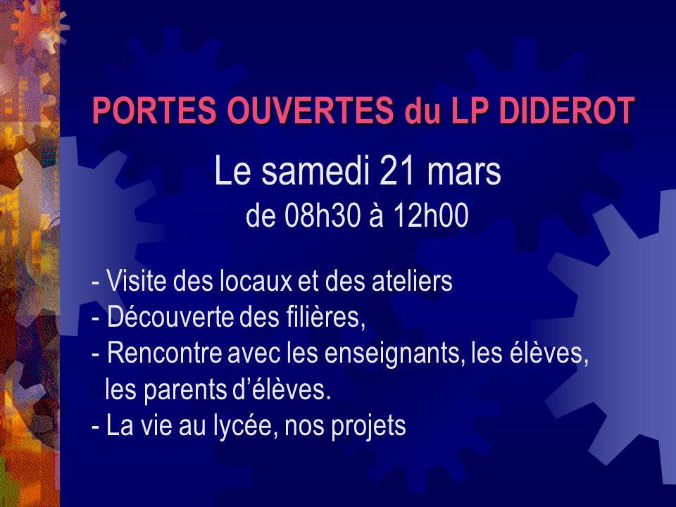 PORTES OUVERTES du LP DIDEROT Le samedi 21 mars de 08h30 à 12h00 - Visite des locaux et des ateliers - Découverte des filières, - Rencontre avec les e