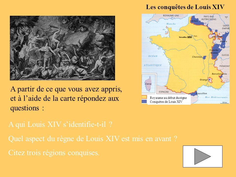A partir de ce que vous avez appris, et à laide de la carte répondez aux questions : Royaume au début du règne Conquêtes de Louis XIV A qui Louis XIV