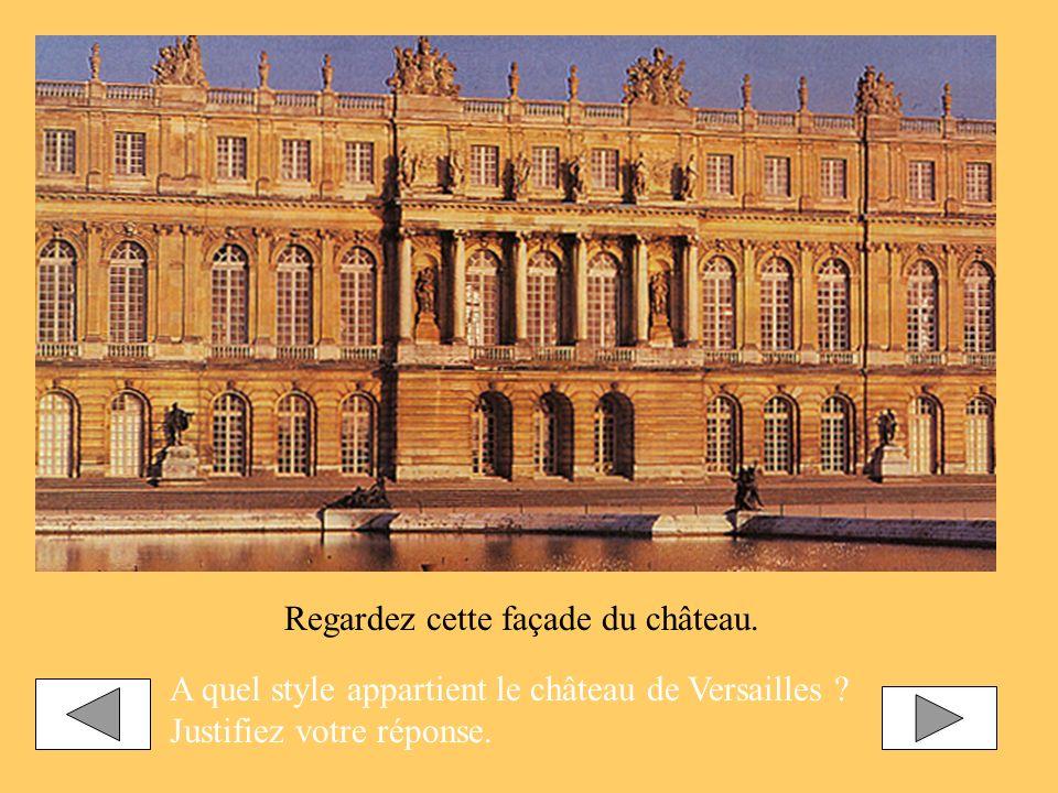 Regardez cette façade du château. A quel style appartient le château de Versailles ? Justifiez votre réponse.