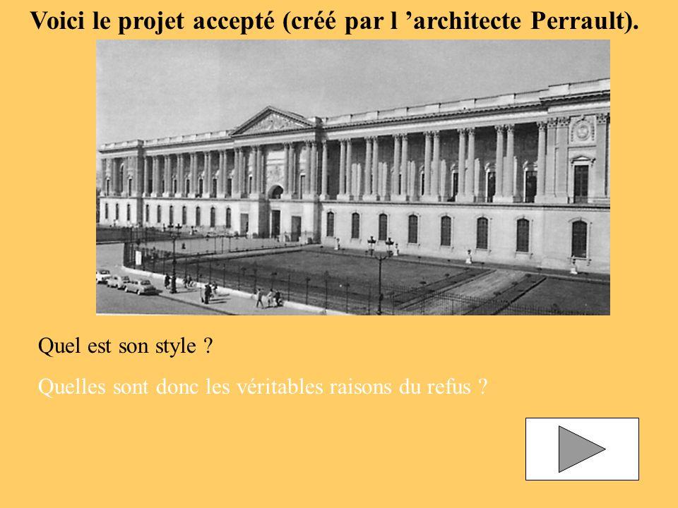 Quel est son style ? Quelles sont donc les véritables raisons du refus ? Voici le projet accepté (créé par l architecte Perrault).