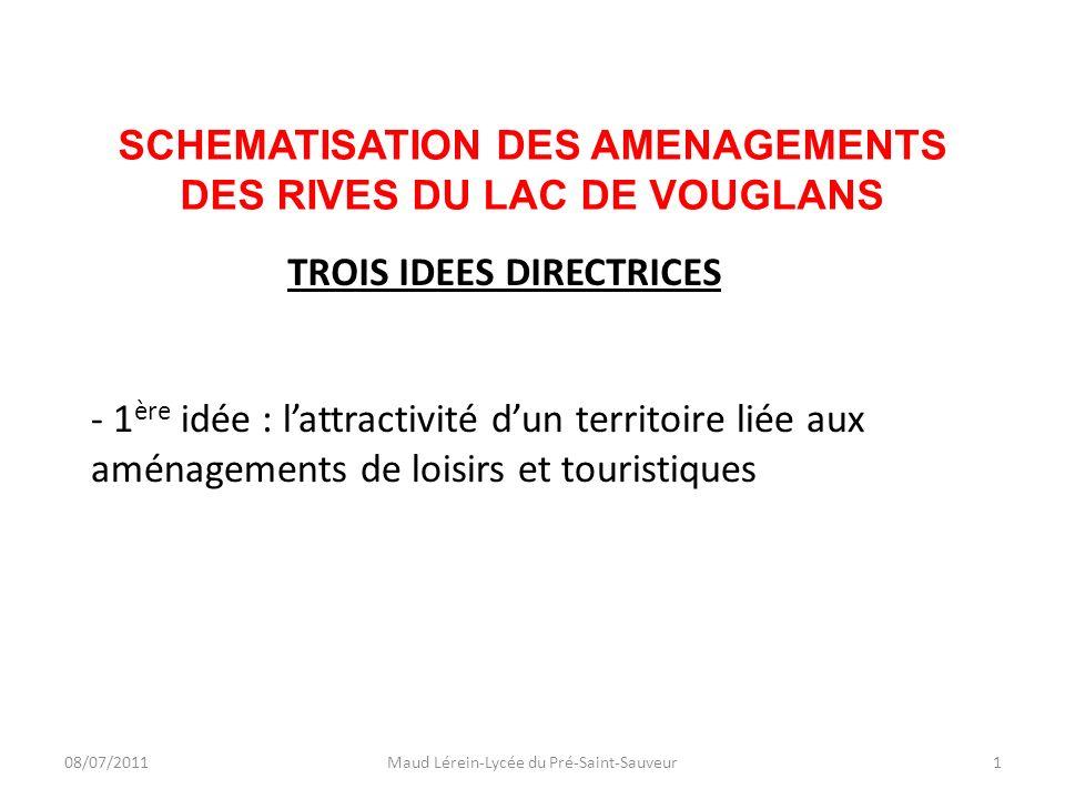 SCHEMATISATION DES AMENAGEMENTS DES RIVES DU LAC DE VOUGLANS 08/07/2011Maud Lérein-Lycée du Pré-Saint-Sauveur1 - 1 ère idée : lattractivité dun territ