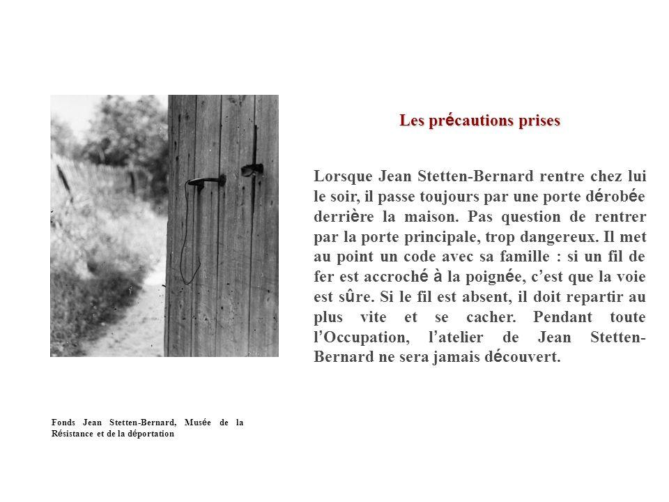 Les pr é cautions prises Lorsque Jean Stetten-Bernard rentre chez lui le soir, il passe toujours par une porte d é rob é e derri è re la maison.