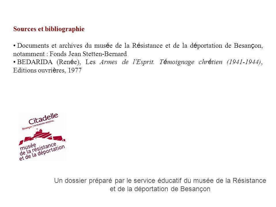 Sources et bibliographie Documents et archives du mus é e de la R é sistance et de la d é portation de Besan ç on, notamment : Fonds Jean Stetten-Bernard BEDARIDA (Ren é e), Les Armes de l Esprit.