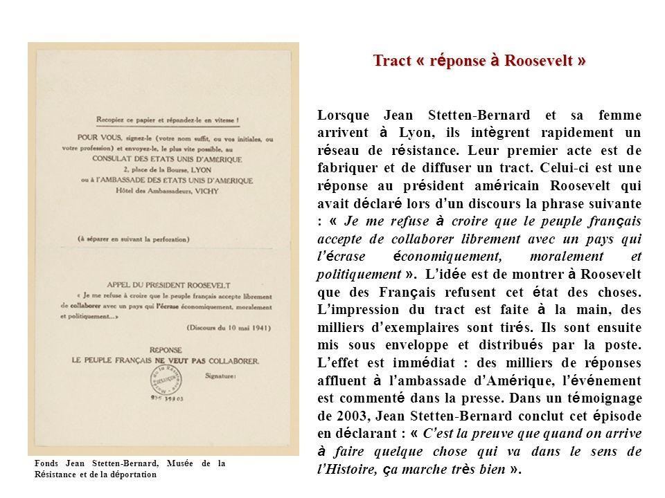 Tract « r é ponse à Roosevelt » Lorsque Jean Stetten-Bernard et sa femme arrivent à Lyon, ils int è grent rapidement un r é seau de r é sistance.