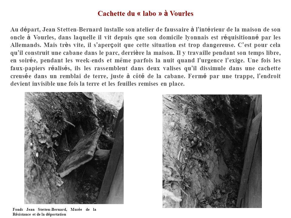 Cachette du « labo » à Vourles Au d é part, Jean Stetten-Bernard installe son atelier de faussaire à l int é rieur de la maison de son oncle à Vourles, dans laquelle il vit depuis que son domicile lyonnais est r é quisitionn é par les Allemands.