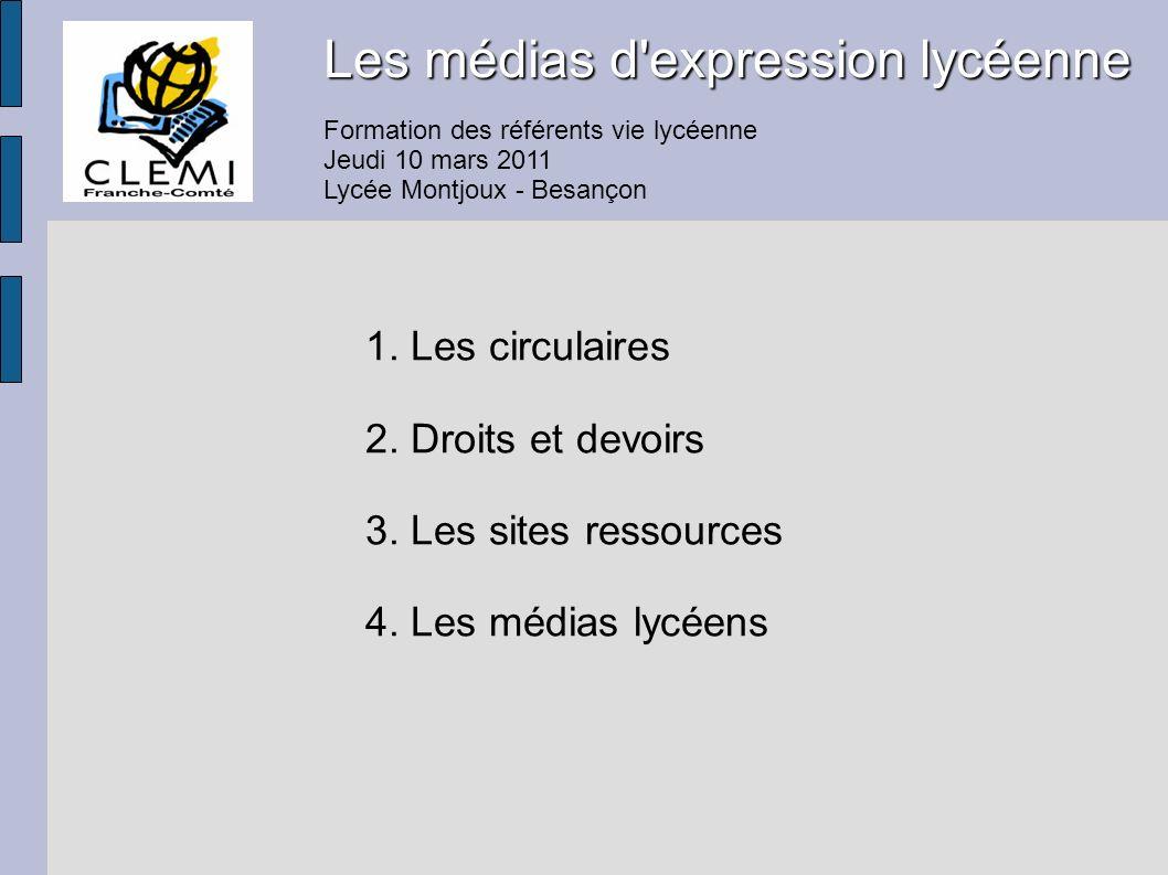 Les médias d'expression lycéenne Formation des référents vie lycéenne Jeudi 10 mars 2011 Lycée Montjoux - Besançon 1. Les circulaires 2. Droits et dev