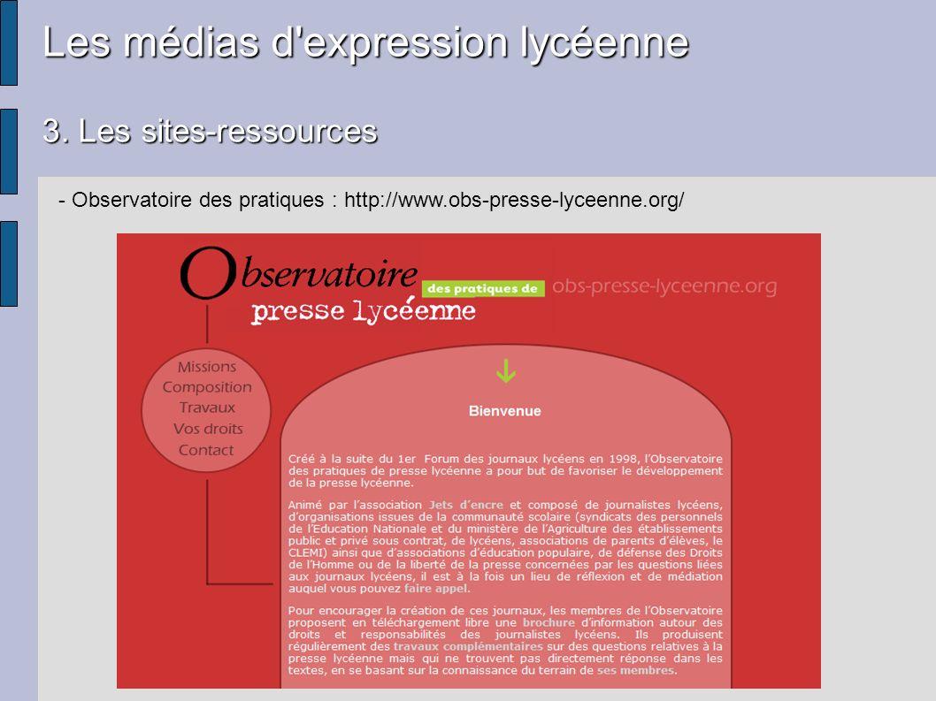 Les médias d'expression lycéenne 3. Les sites-ressources - Observatoire des pratiques : http://www.obs-presse-lyceenne.org/