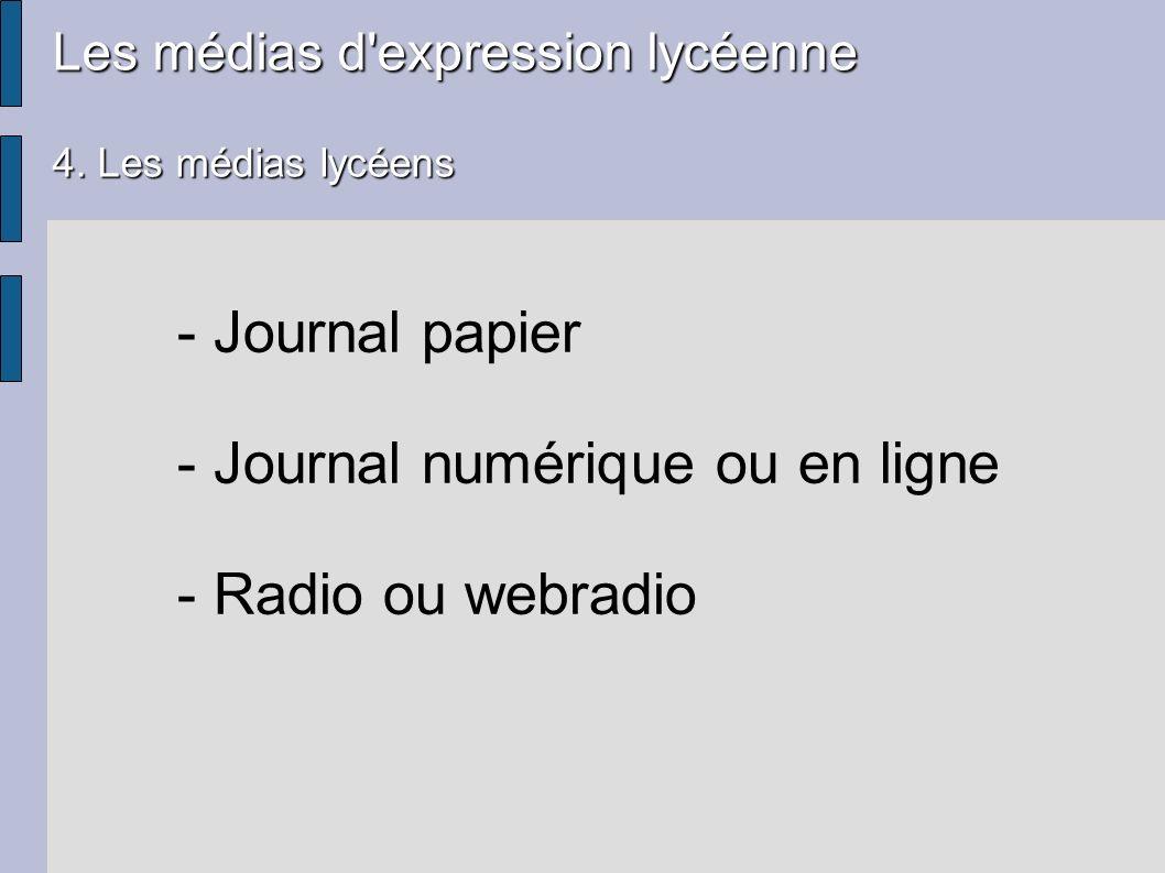 Les médias d'expression lycéenne 4. Les médias lycéens - Journal papier - Journal numérique ou en ligne - Radio ou webradio