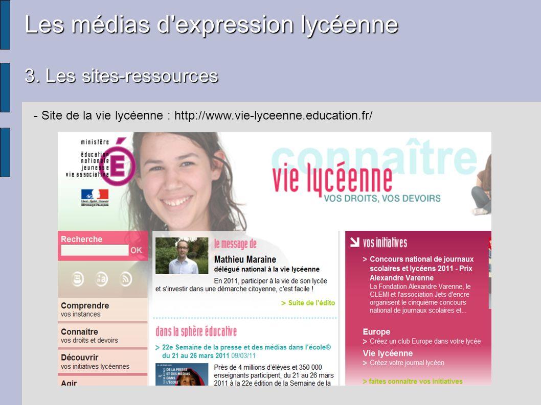 Les médias d'expression lycéenne 3. Les sites-ressources - Site de la vie lycéenne : http://www.vie-lyceenne.education.fr/