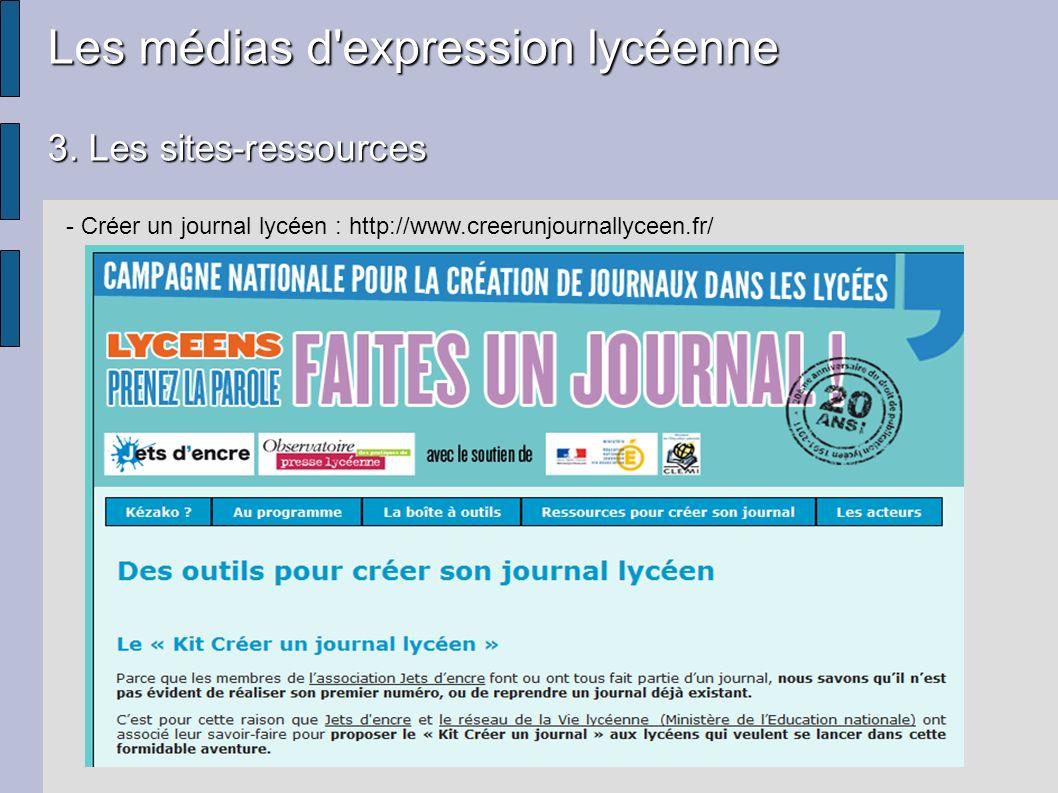 Les médias d'expression lycéenne 3. Les sites-ressources - Créer un journal lycéen : http://www.creerunjournallyceen.fr/