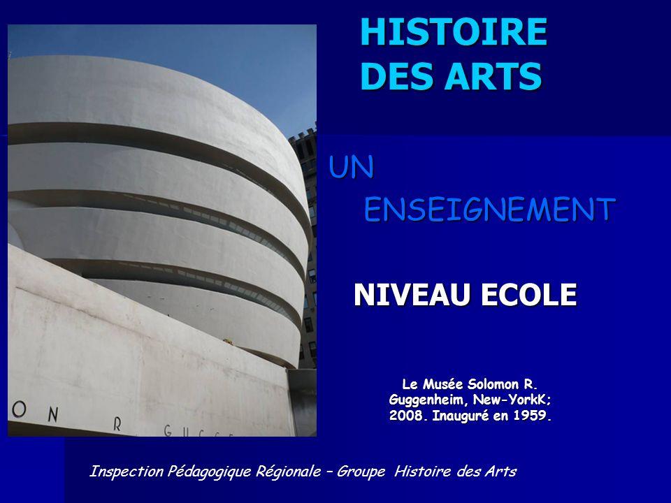 HISTOIRE DES ARTS HISTOIRE DES ARTS UN UN ENSEIGNEMENT ENSEIGNEMENT NIVEAU ECOLE Le Musée Solomon R. Guggenheim, New-YorkK; 2008. Inauguré en 1959. In