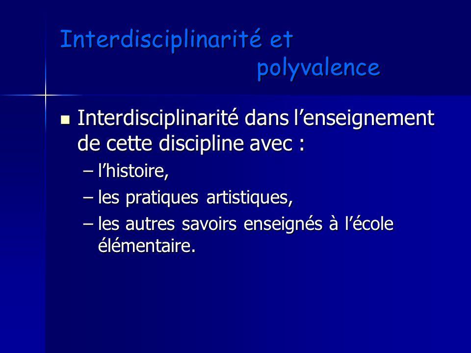 Interdisciplinarité et polyvalence Interdisciplinarité dans lenseignement de cette discipline avec : Interdisciplinarité dans lenseignement de cette d