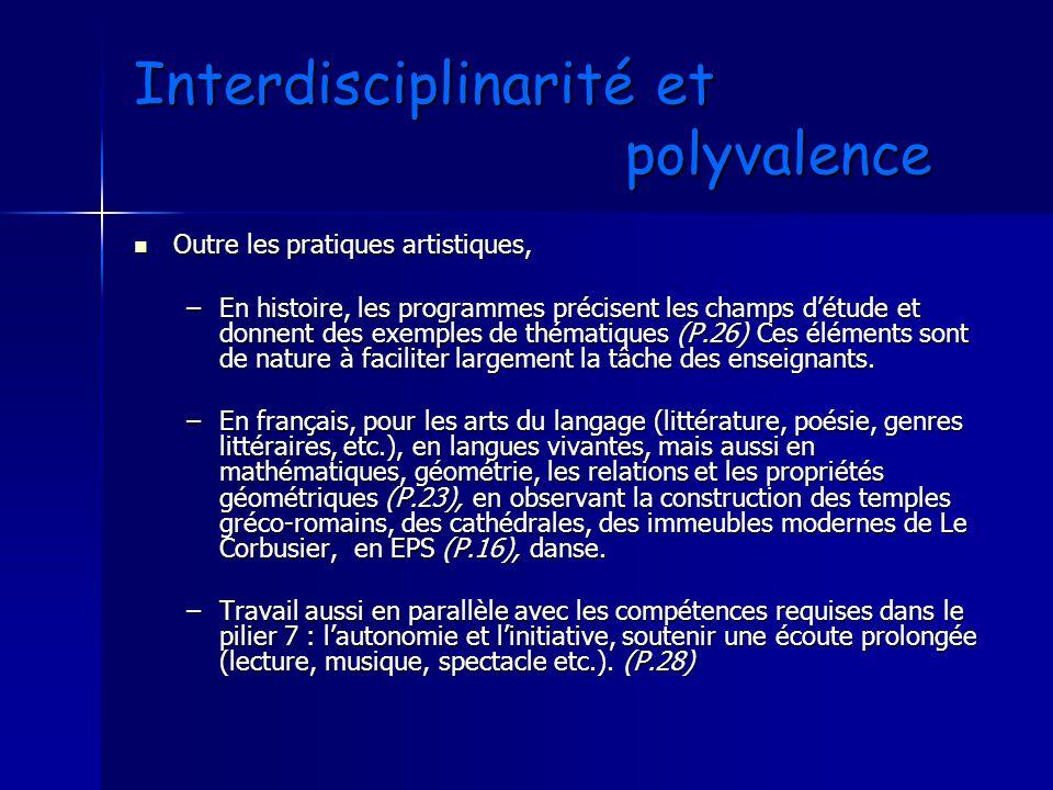 Interdisciplinarité et polyvalence Outre les pratiques artistiques, Outre les pratiques artistiques, –En histoire, les programmes précisent les champs