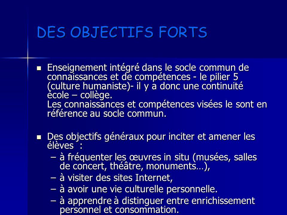 DES OBJECTIFS FORTS Enseignement intégré dans le socle commun de connaissances et de compétences - le pilier 5 (culture humaniste)- il y a donc une co