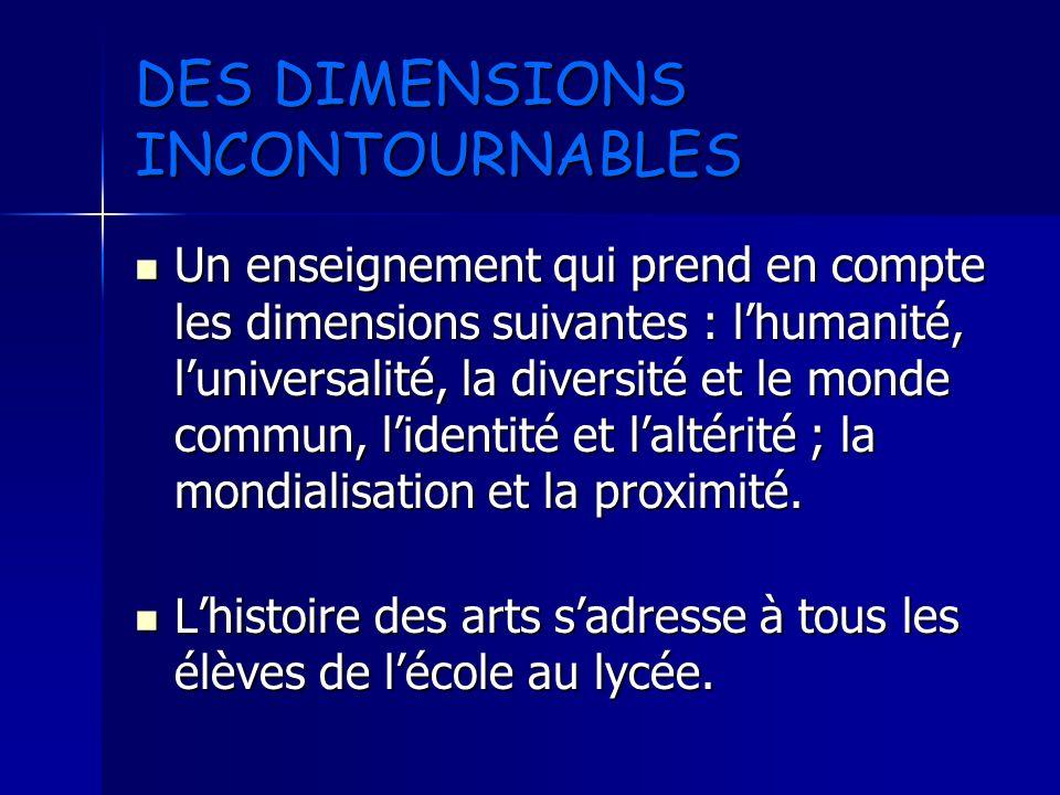 DES DIMENSIONS INCONTOURNABLES Un enseignement qui prend en compte les dimensions suivantes : lhumanité, luniversalité, la diversité et le monde commu
