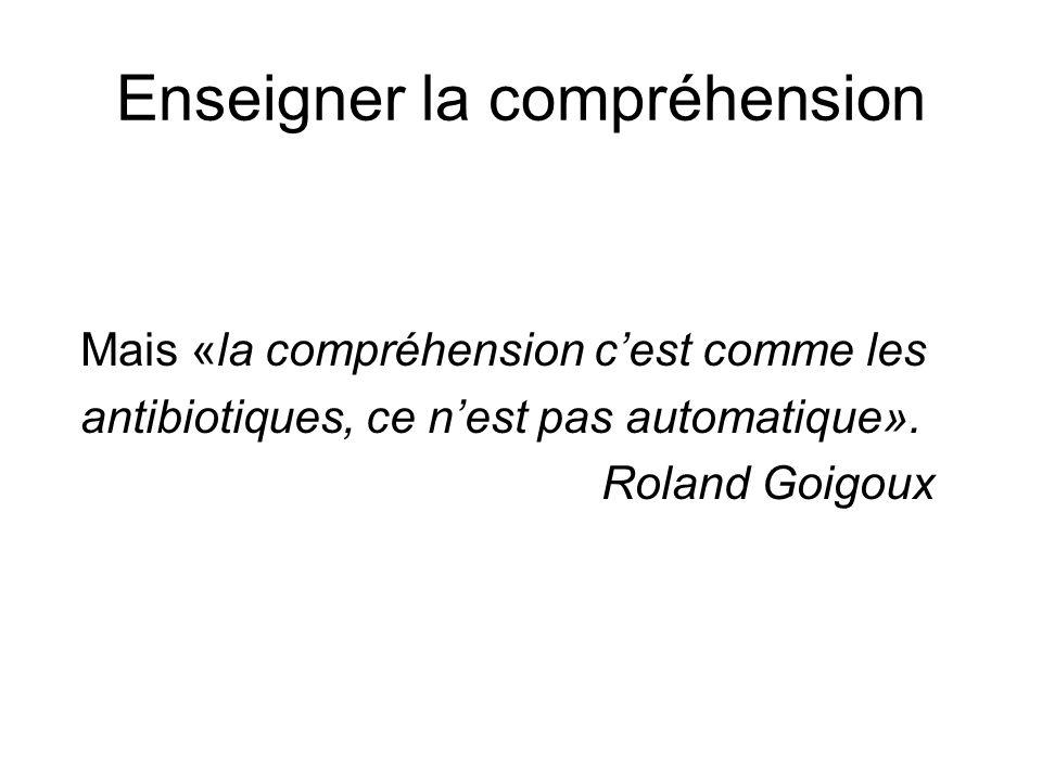 Enseigner la compréhension Mais «la compréhension cest comme les antibiotiques, ce nest pas automatique». Roland Goigoux