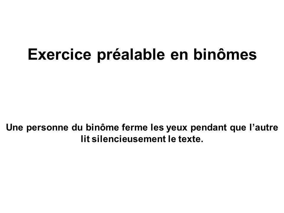 Exercice préalable en binômes Une personne du binôme ferme les yeux pendant que lautre lit silencieusement le texte.