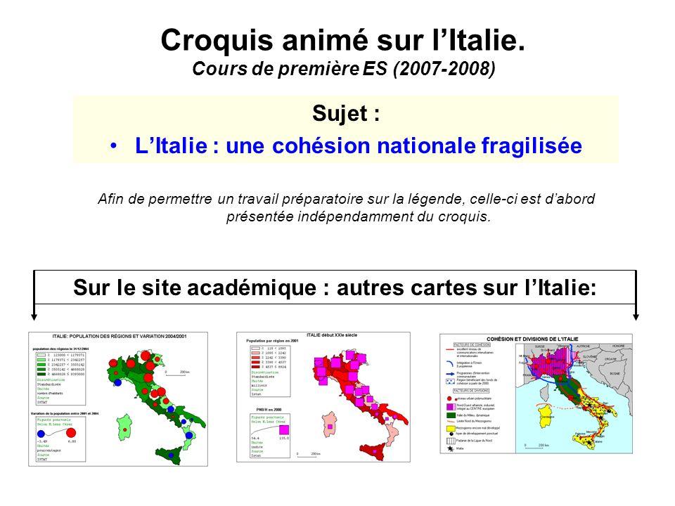 Croquis animé sur lItalie. Cours de première ES (2007-2008) Sujet : LItalie : une cohésion nationale fragilisée Sur le site académique : autres cartes