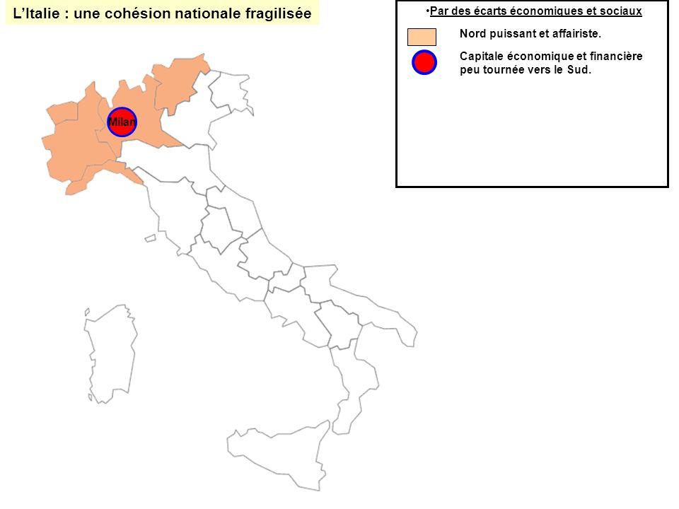 Milan LItalie : une cohésion nationale fragilisée Par des écarts économiques et sociaux Nord puissant et affairiste. Capitale économique et financière