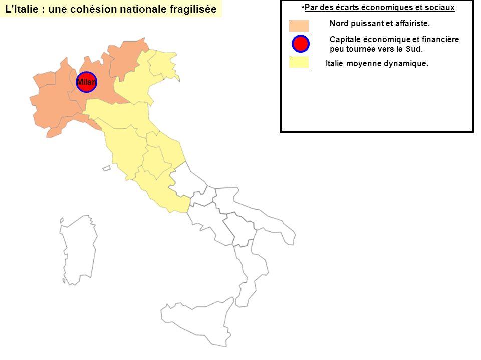 Capitale économique et financière peu tournée vers le Sud. Italie moyenne dynamique. Milan LItalie : une cohésion nationale fragilisée Par des écarts