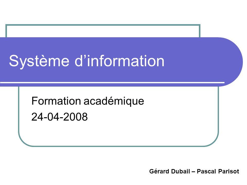 Système dinformation Formation académique 24-04-2008 Gérard Dubail – Pascal Parisot