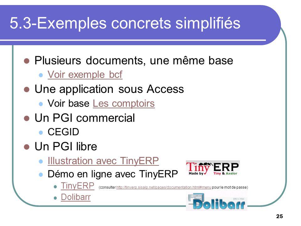 25 5.3-Exemples concrets simplifiés Plusieurs documents, une même base Voir exemple bcf Une application sous Access Voir base Les comptoirsLes comptoi