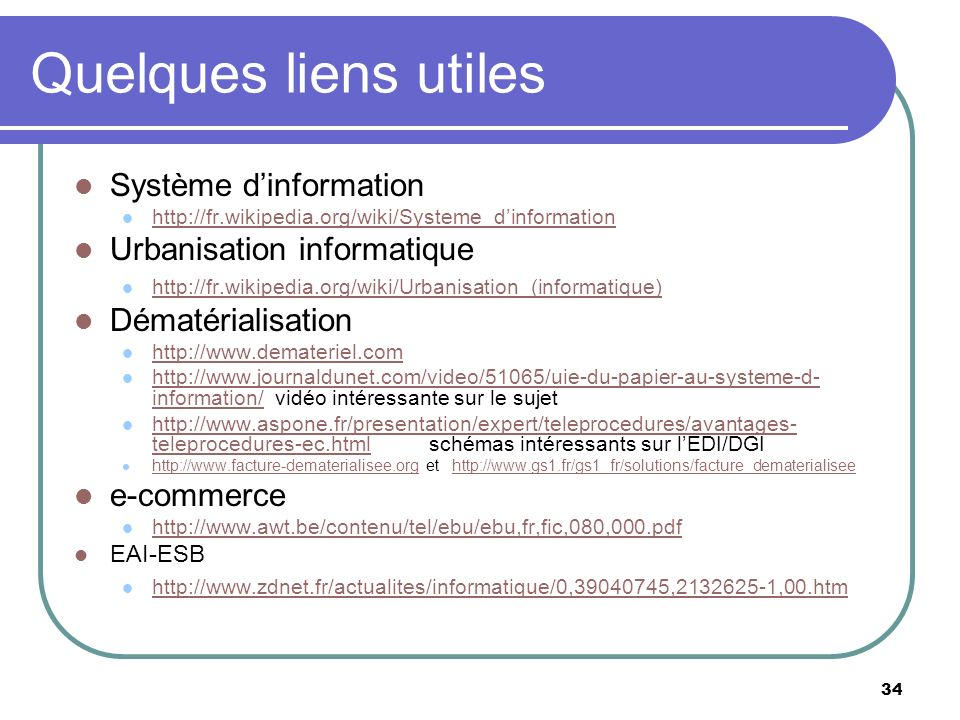 34 Quelques liens utiles Système dinformation http://fr.wikipedia.org/wiki/Systeme_dinformation Urbanisation informatique http://fr.wikipedia.org/wiki