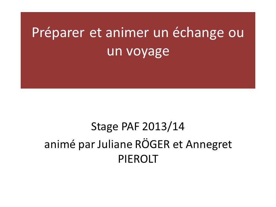 Préparer et animer un échange ou un voyage Stage PAF 2013/14 animé par Juliane RÖGER et Annegret PIEROLT