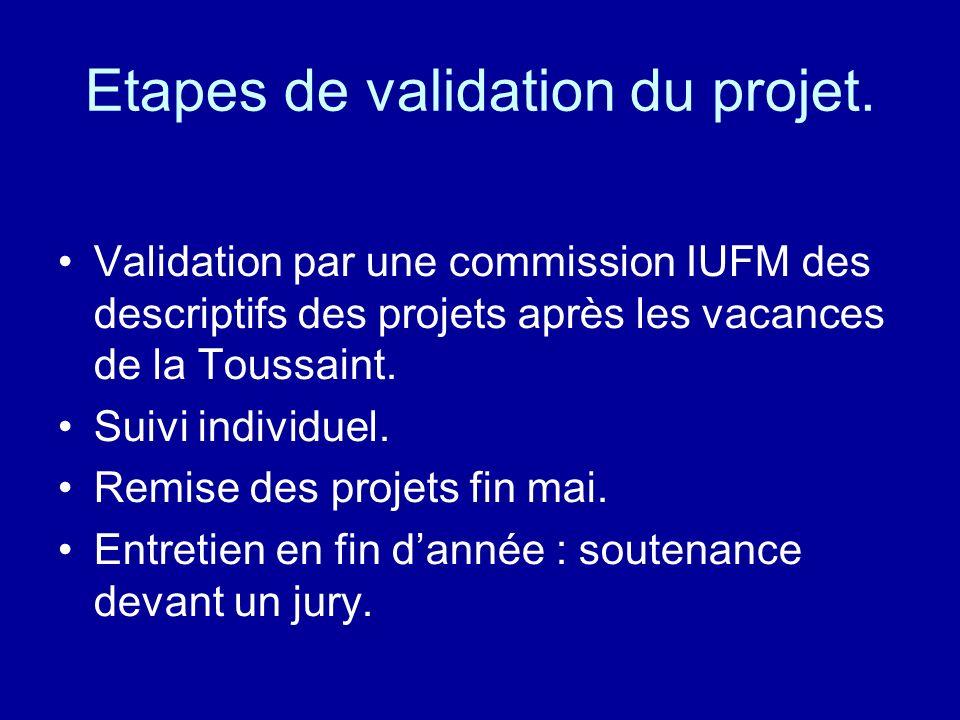 Etapes de validation du projet. Validation par une commission IUFM des descriptifs des projets après les vacances de la Toussaint. Suivi individuel. R