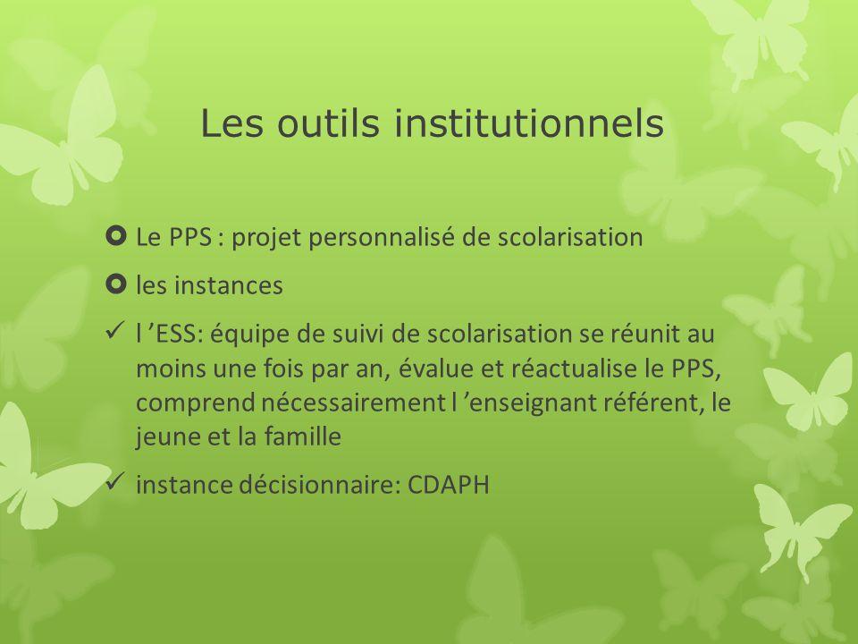 Les outils institutionnels Le PPS : projet personnalisé de scolarisation les instances l ESS: équipe de suivi de scolarisation se réunit au moins une