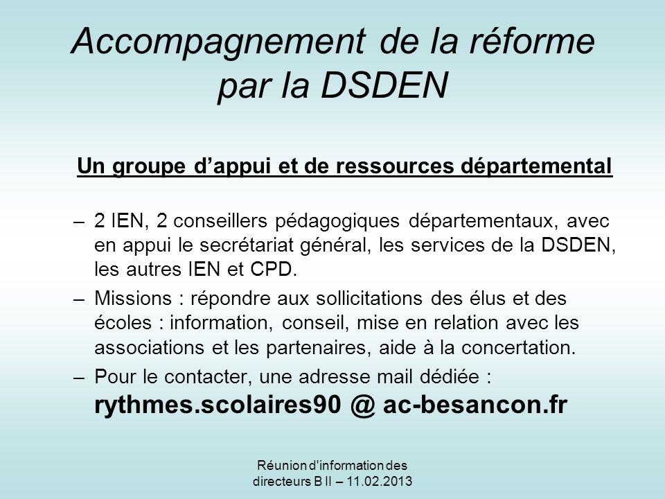 Accompagnement de la réforme par la DSDEN Un groupe dappui et de ressources départemental –2 IEN, 2 conseillers pédagogiques départementaux, avec en appui le secrétariat général, les services de la DSDEN, les autres IEN et CPD.