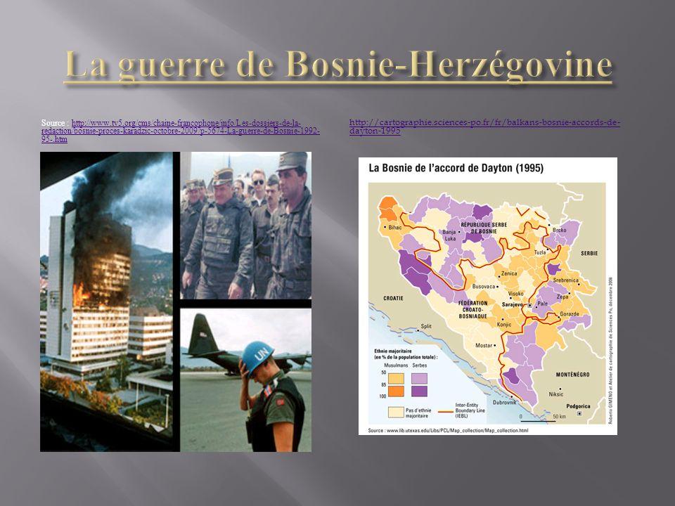 Source : http://www.tv5.org/cms/chaine-francophone/info/Les-dossiers-de-la- redaction/bosnie-proces-karadzic-octobre-2009/p-5674-La-guerre-de-Bosnie-1