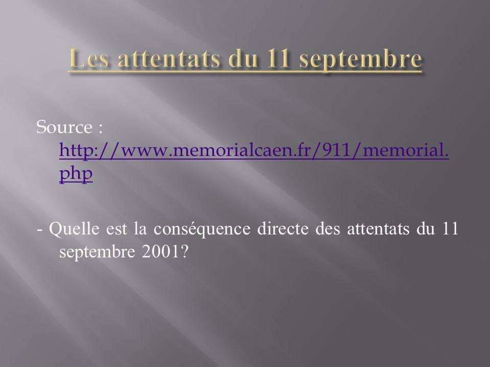 Source : http://www.memorialcaen.fr/911/memorial. php http://www.memorialcaen.fr/911/memorial. php - Quelle est la conséquence directe des attentats d
