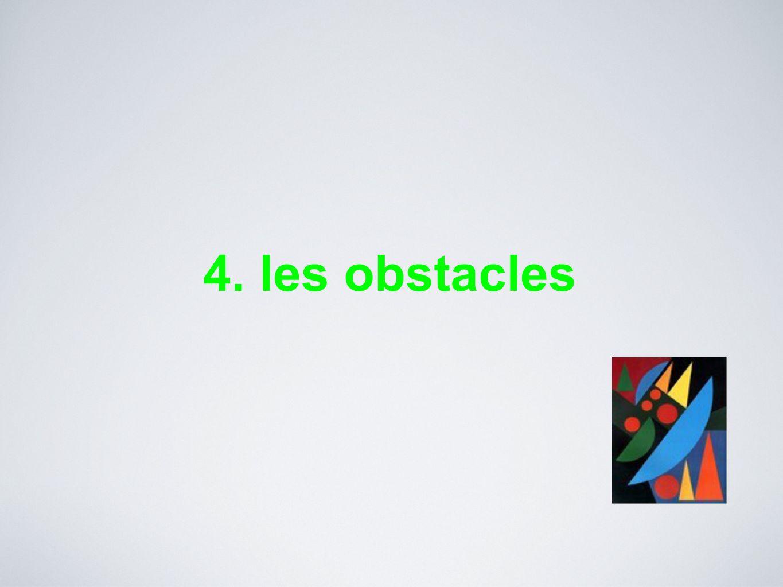 4. les obstacles