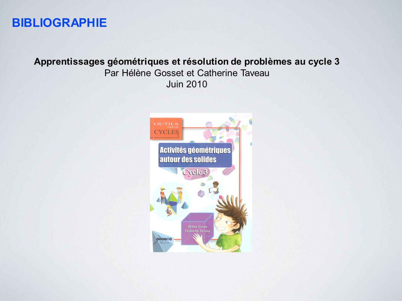 BIBLIOGRAPHIE Apprentissages géométriques et résolution de problèmes au cycle 3 Par Hélène Gosset et Catherine Taveau Juin 2010