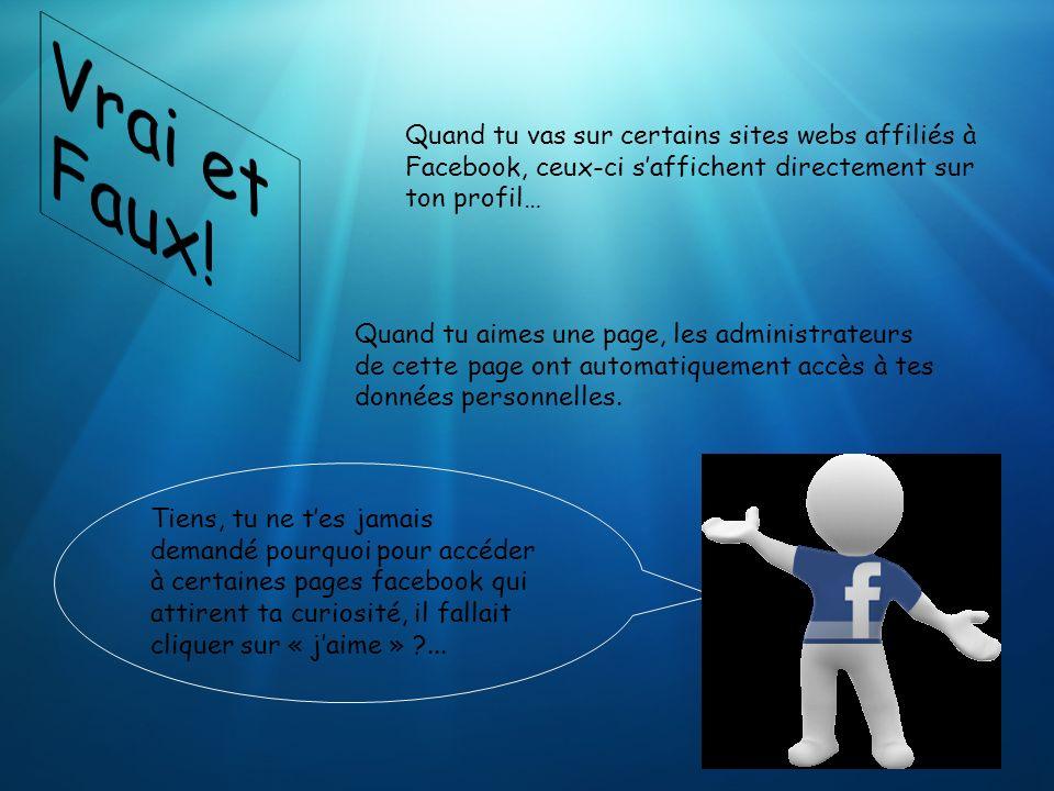 Quand tu vas sur certains sites webs affiliés à Facebook, ceux-ci saffichent directement sur ton profil… Quand tu aimes une page, les administrateurs