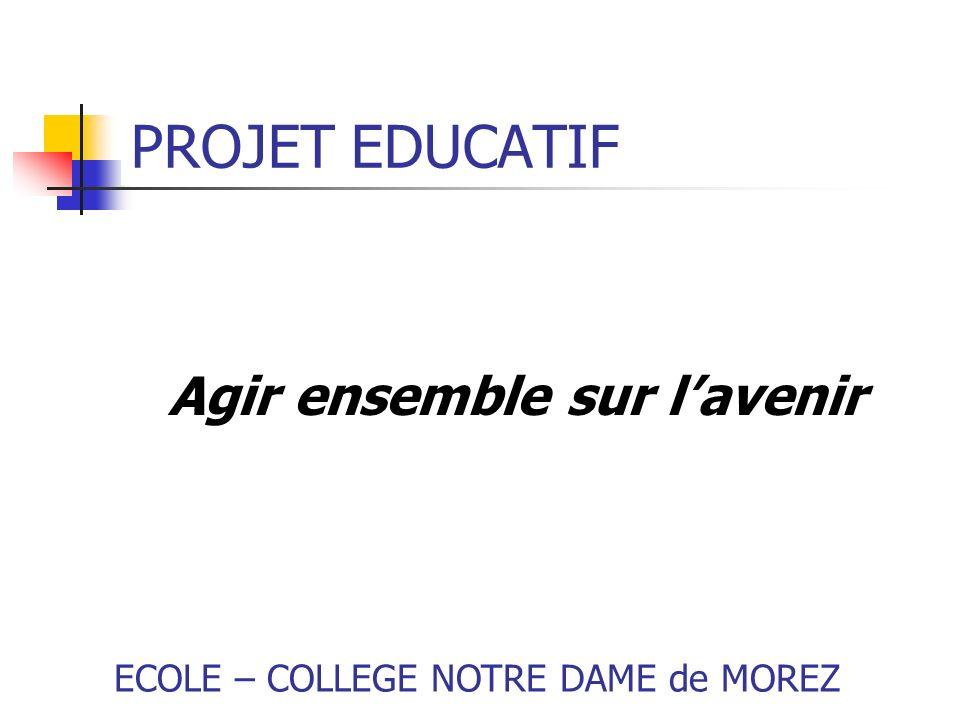 PROJET EDUCATIF Agir ensemble sur lavenir ECOLE – COLLEGE NOTRE DAME de MOREZ
