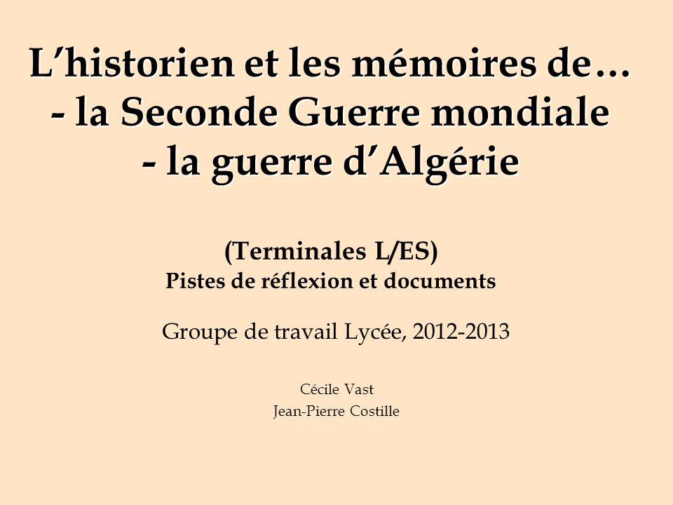 Lhistorien et les mémoires de… - la Seconde Guerre mondiale - la guerre dAlgérie Lhistorien et les mémoires de… - la Seconde Guerre mondiale - la guer